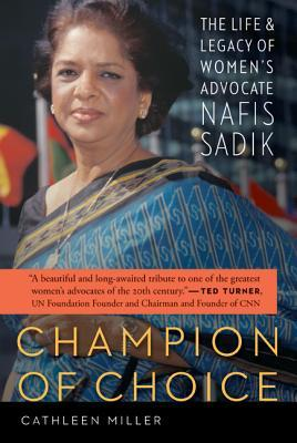 Champion of Choice : The Life and Legacy of Women's Advocate Nafis Sadik