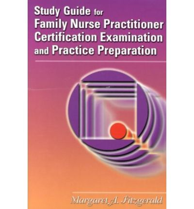 Study Guide for Family Nurse Practitioner Certification, Examination and Practice Preparation