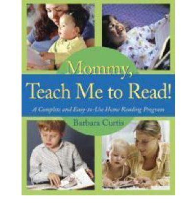 Mommy Teach ME to Read: A Complete and Easy-to-Use Home Reading Program