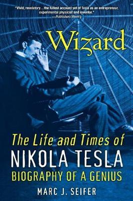 Wizard The Life And Times Of Nikola Tesla Marc J