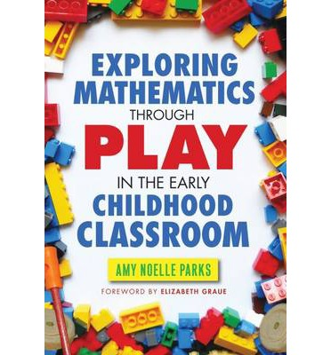 Exploring Mathematics Through Play in the Early Childhood Classroom : Argument Writing, Inquiry, and Discussion, Grades 6-12