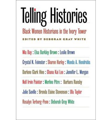 Scarica libri fb2 Telling Histories : Black Women Historians in the Ivory Tower by Deborah Gray White"