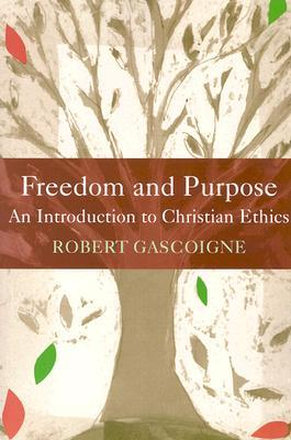 Freedom and Purpose : An Introduction to Christian Ethics