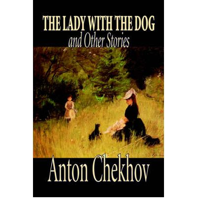 anton chekhov lady with the dog The lady with the dog by anton chekhov - book cover, description, publication history.