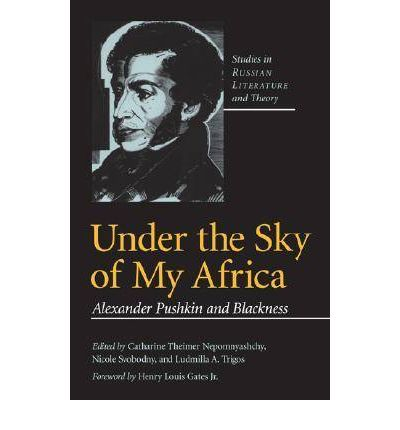 Under the Sky of My Africa : Alexander Pushkin and Blackness