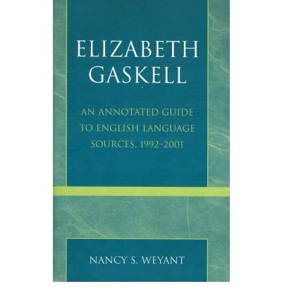 Elizabeth Gaskell : An Annotated Guide to English Language Sources, 1992-2001