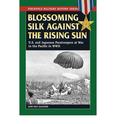 U Arrive In The Rising Sun Blossoming Silk Against the Rising Sun : U.S. & Japanese Paratroopers ...
