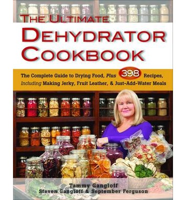 Free the ultimate dehydrator cookbook the complete guide to drying tammy gangloffsteven gangloffseptember ferguson the ultimate dehydrator cookbook the complete guide to drying food forumfinder Images
