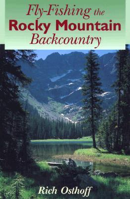 Fly fishing the rocky mountain backcountry rich osthoff for Backcountry fly fishing