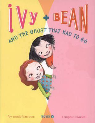 Ivy and Bean and Ghost Had to Go: Bk. 2