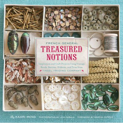French General : Inspiration and Craft Projects Using Vintage Beads, Buttons, Ribbons, and Trim from Tinsel Trading Company