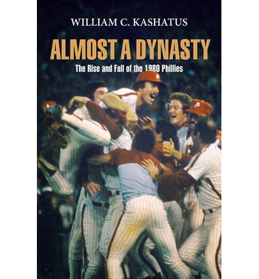 Kostenfreier Download Almost a Dynasty : The Rise and Fall of the 1980 Phillies (German Edition) PDF 0812222458