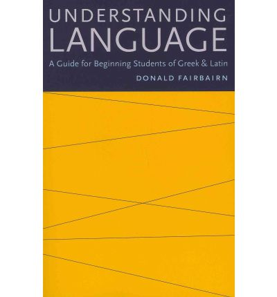 Understanding Language : A Guide for Beginning Students of Greek and Latin
