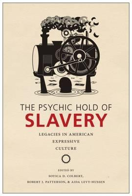 The Psychic Hold of Slavery : Legacies in American Expressive Culture