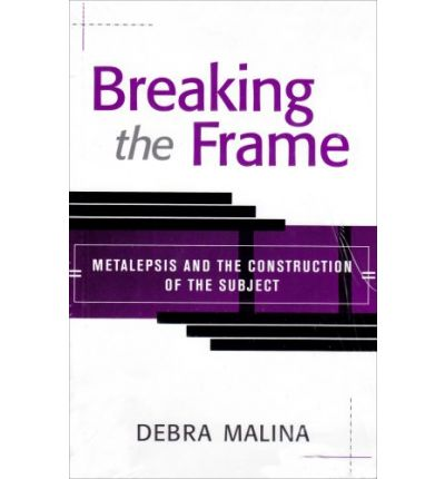 Breaking the Frame : Metalepsis and the Construction of the Subject