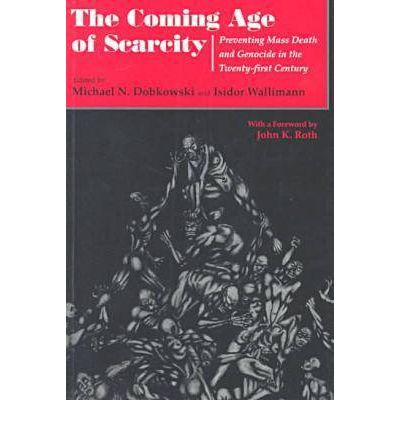 The Coming Age of Scarcity : Preventing Mass Death and Genocide in the Twenty-first Century