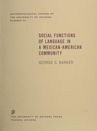 Kostenlose Lehrbücher zum Download Social Functions of Language in a Mexican American Community by George C. Barker (German Edition) PDF ePub iBook