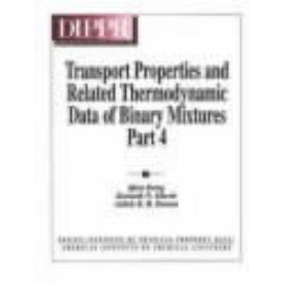 Transport Properties and Related Thermodynamic Data of Binary Mixtures: 886 Mixture Property Tables v. 4
