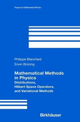 Mathematical Methods in Physics : Distributions, Hilbert Space Operators and Variational Methods
