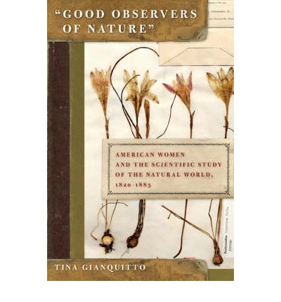 Good Observers of Nature : American Women and the Scientific Study of the Natural World, 1820-1885