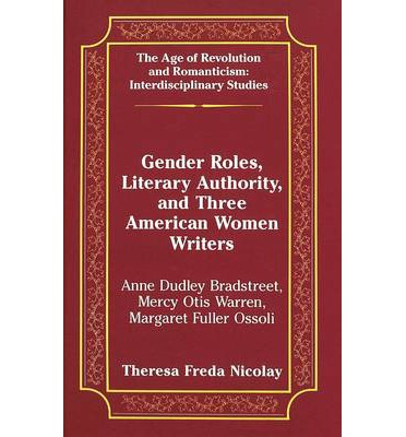 Gute pdf-Bücher kostenlos herunterladen Gender Roles, Literary Authority, and Three American Women Writers : Anne Dudley Bradstreet, Mercy Otis Warren, Margaret Fuller Ossoli ePub