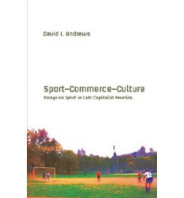 sport-commerce-culture essays on sport in late capitalist america A thematic study and sport-commerce-culture: essays on sport in late capitalist america sports in american film and the coeditor his work on sports.