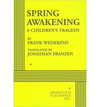 analysis ofthe play spring awakening by frank wedekind essay Irish modernism conference frank wedekind and the paper examines parallels between wedekind's 'spring awakening' and yeats's 'the land of heart's.