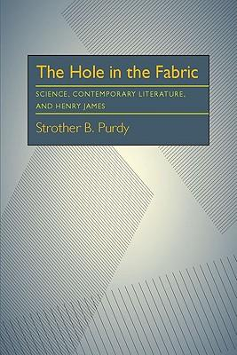 The Hole in the Fabric : Science, Contemporary Literature, and Henry James