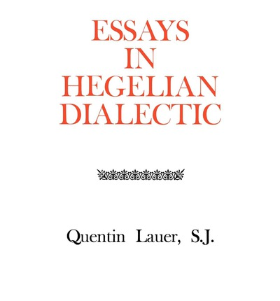 "essays in hegelian dialectic The analysis of hegelian dialectics at its root will lead to a discussion on the  in  his short essay ""what is an author"", french philosopher michel foucault gives."