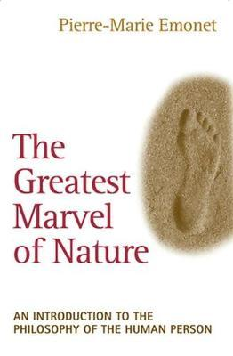 The Greatest Marvel of Nature : Philosophy and Metaphysics