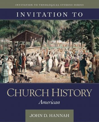 Invitation to church history john d hannah 9780825443855