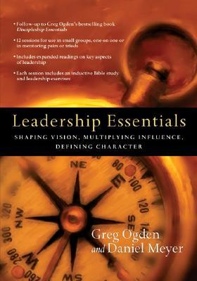 Leadership Essentials : Shaping Vision, Multiplying Influence, Defining Character