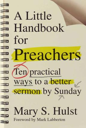 A Little Handbook for Preachers : Ten Practical Ways to a Better Sermon by Sunday