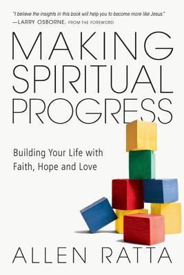 Making Spiritual Progress : Building Your Life with Faith, Hope and Love