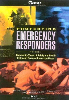 Protecting Emergency Responders: Vol 2 : Community Views of Safety and Health Risks and Personal Protection Needs