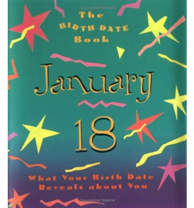 The Birth Date Book January 18 : What Your Birthday Reveals about You