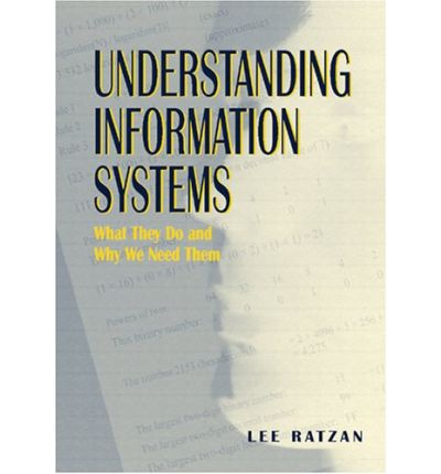 Understanding Information Systems : What They Do and Why We Need Them
