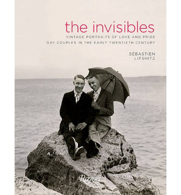 The Invisibles : Vintage Portraits of Love and Pride Gay Couples in the Early Twentieth Century
