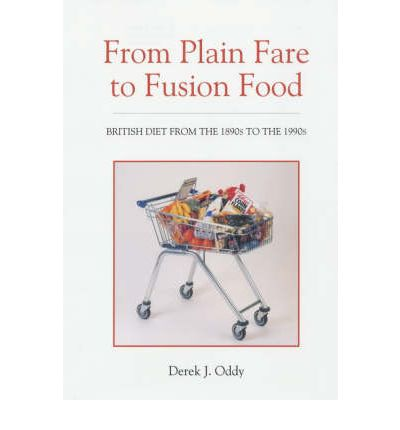 From Plain Fare to Fusion Food : British Diet from the 1890s to the 1990s