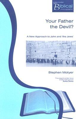 Your Father the Devil? : A New Approach to John and 'the Jews'