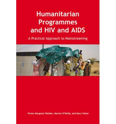 Humanitarian Programmes and HIV and AIDS : A Practical Approach to Mainstreaming