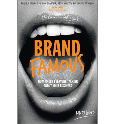 Brand Famous : How to Get Everyone Talking About Your Business