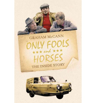 Only Fools and Horses : The Untold Story of Britain's Favourite Comedy