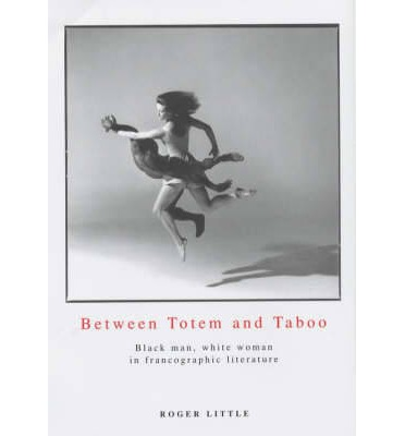 Between Totem and Taboo : Black Man, White Woman in Francographic Literature