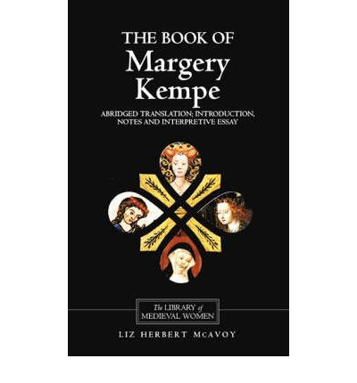margery kempe book essays You can boldly take me in the arms of your soul and kiss my mouth, my head, and my feet as sweetly as you want the story of the eventful and controversial life of margery kempe - wife, mother, businesswoman, pilgrim and visionary - is the earliest surviving autobiography in english.