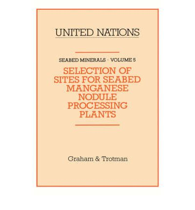 Sea Bed Minerals: Selection of Sites for Sea Bed Manganese Nodule Processing Plants v. 5