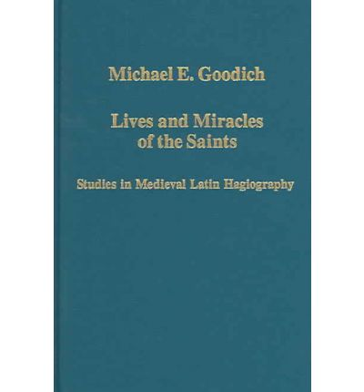 Lives and Miracles of the Saints : Studies in Medieval Latin Hagiography