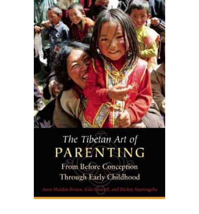 The Tibetan Art of Parenting : From Before Conception Through Early Childhood