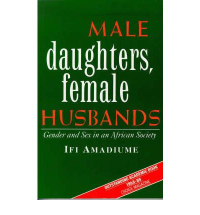 Male Daughters, Female Husbands: Gender and Sex in an African Society  Oct 01...
