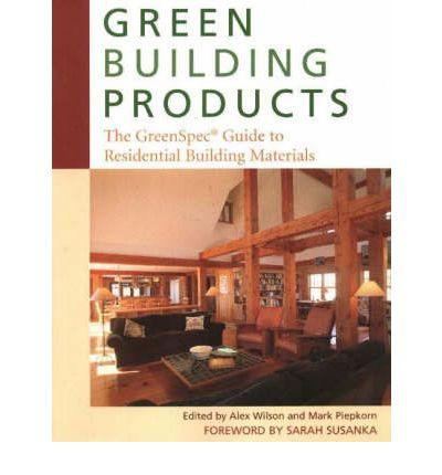 Green Building Products : The Greenspec Guide to Residential Building Materials